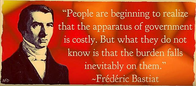Frederic Bastiat Quote - The Burden of Government