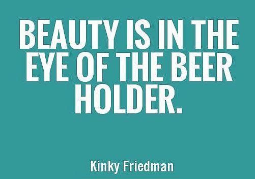 Kinky Freidman Quote - Beer